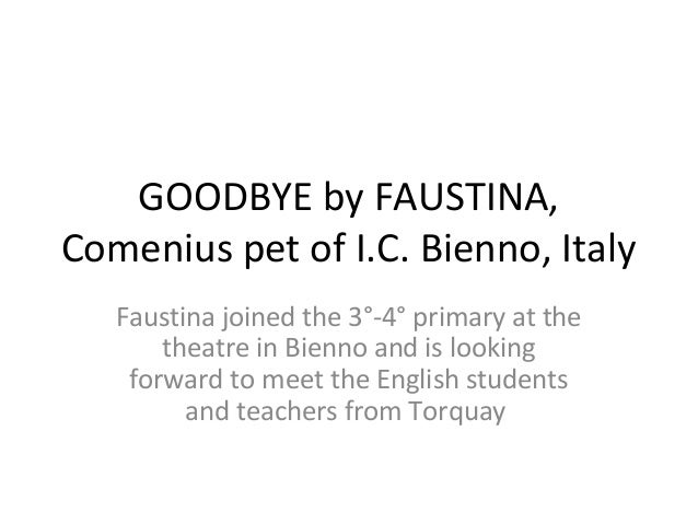 GOODBYE by FAUSTINA,Comenius pet of I.C. Bienno, ItalyFaustina joined the 3°-4° primary at thetheatre in Bienno and is loo...