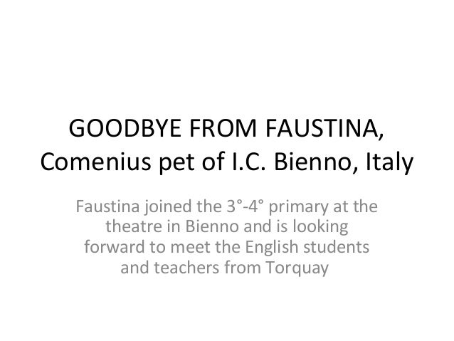 GOODBYE FROM FAUSTINA,Comenius pet of I.C. Bienno, ItalyFaustina joined the 3°-4° primary at thetheatre in Bienno and is l...