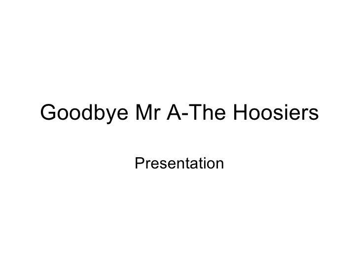 Goodbye Mr A-The Hoosiers Presentation