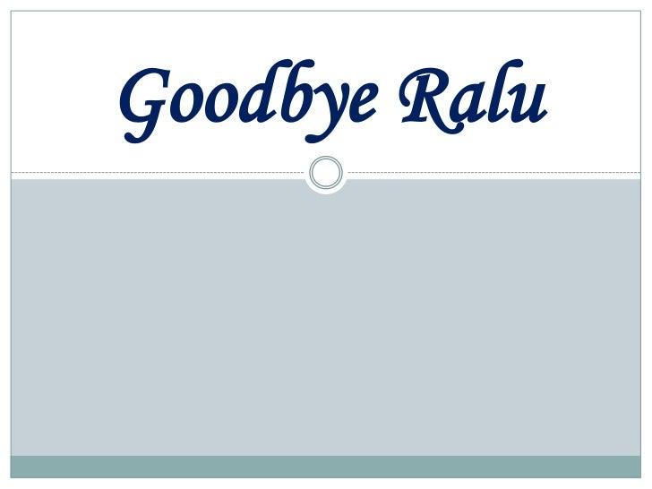 Goodbye ralu