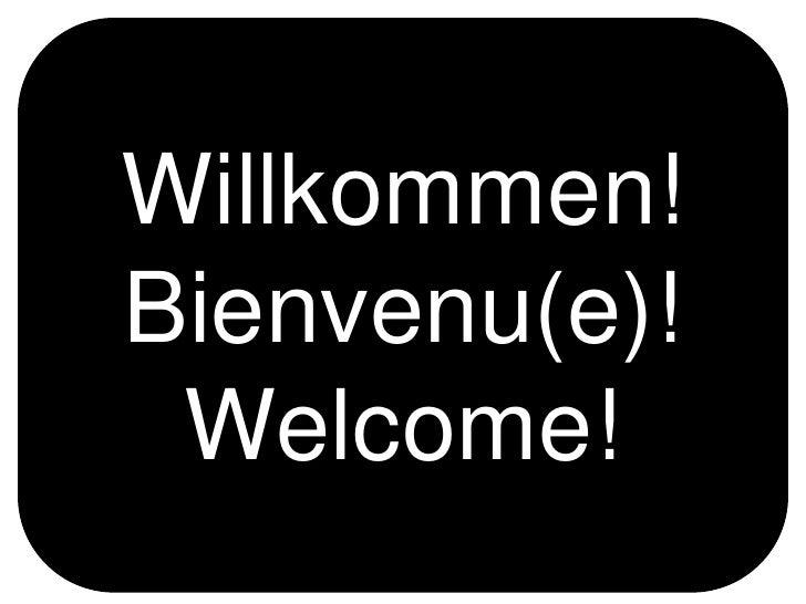 Willkommen!<br />Bienvenu(e)!<br />Welcome!<br />