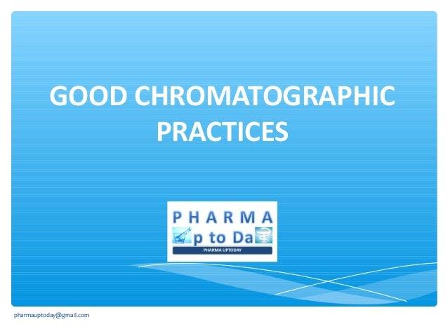 GOOD CHROMATOGRAPHIC PRACTICES  pharmauptoday@gmail.com