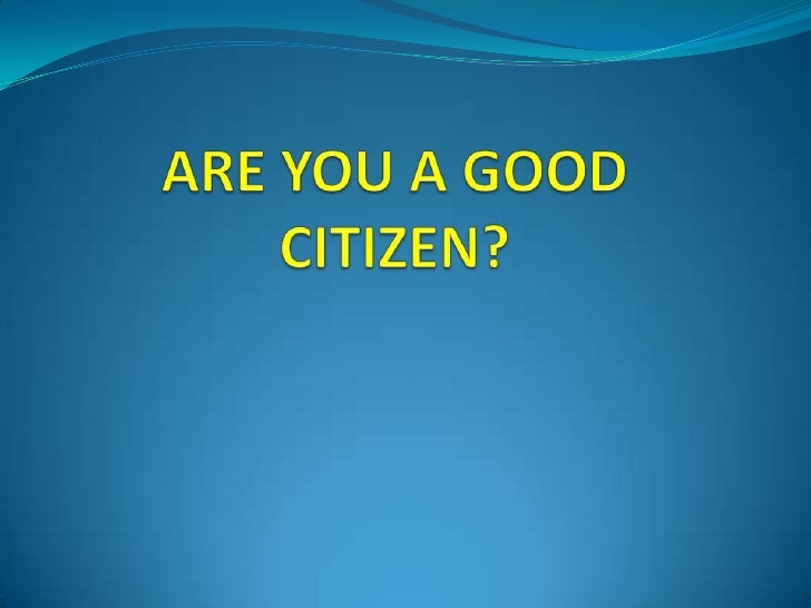 ARE YOU A GOOD CITIZEN?<br />