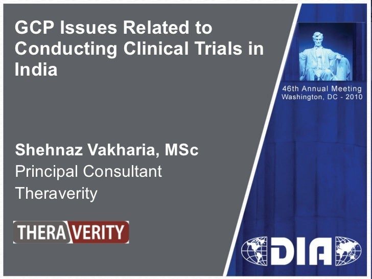 GCP Issues Related to Conducting Clinical Trials in India Shehnaz Vakharia, MSc Principal Consultant Theraverity