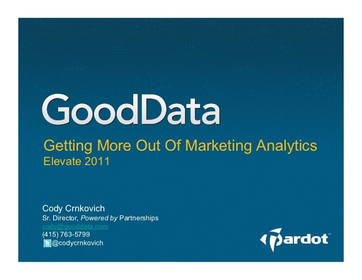 Getting More Out Of Marketing AnalyticsElevate 2011Cody CrnkovichSr. Director, Powered by Partnershipscody@gooddata.com(41...