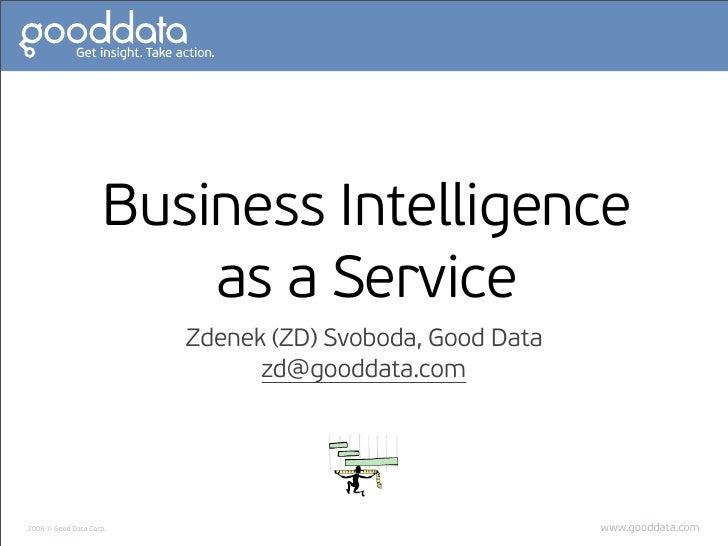 Business Intelligence                          as a Service                          Zdenek (ZD) Svoboda, Good Data       ...