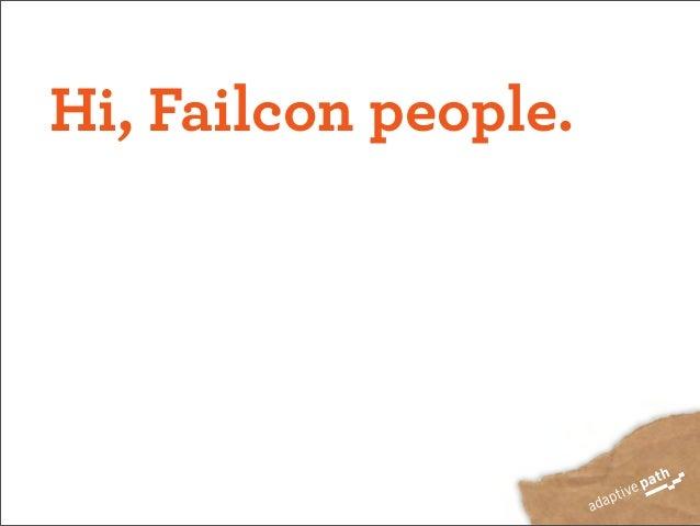 Hi, Failcon people.