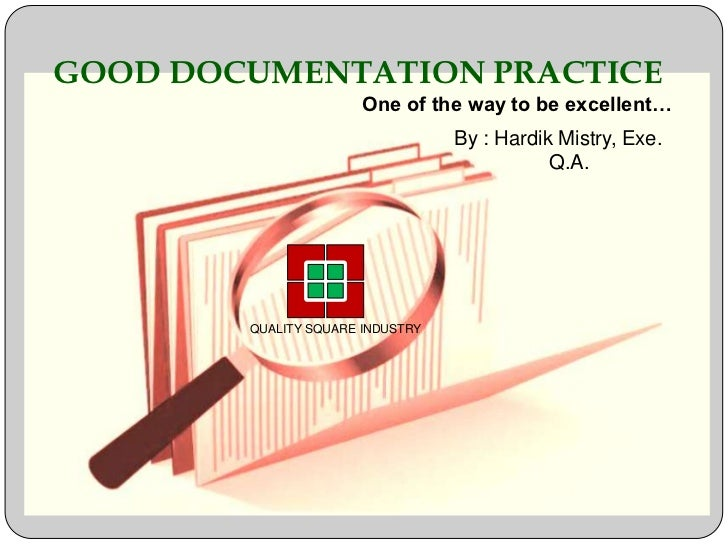 GOOD DOCUMENTATION PRACTICE                       One of the way to be excellent…                                  By : Ha...