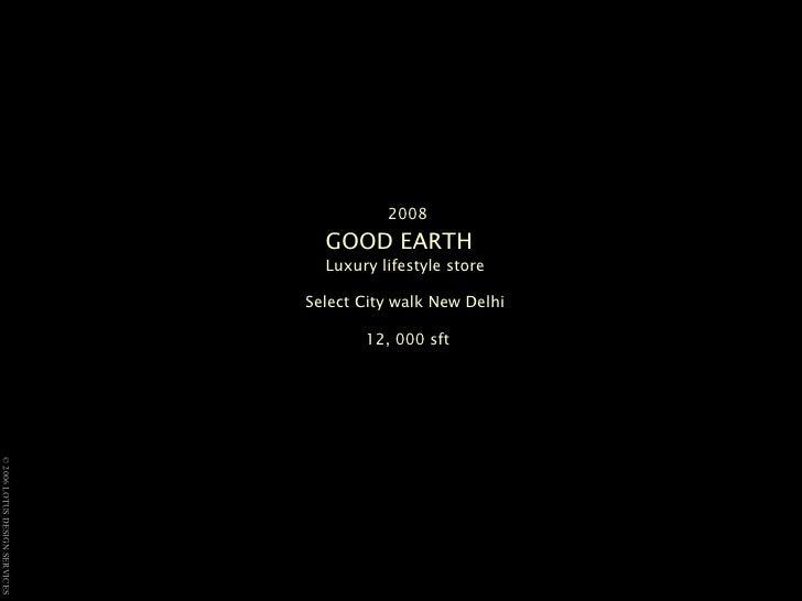 2008 GOOD EARTH   Luxury lifestyle store  Select City walk New Delhi  12, 000 sft