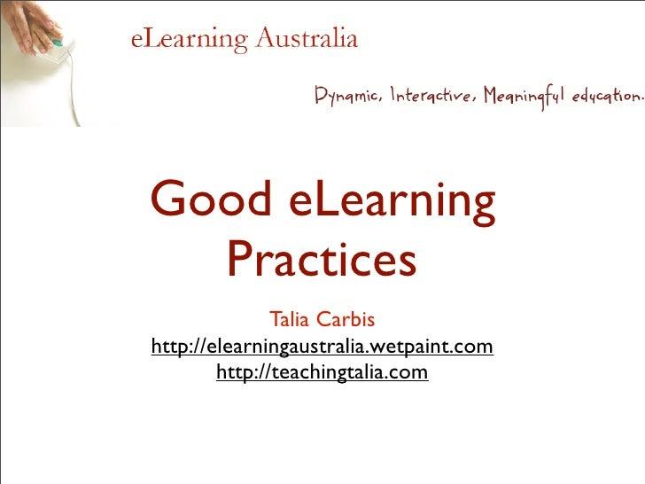 Good eLearning   Practices                Talia Carbis http://elearningaustralia.wetpaint.com         http://teachingtalia...