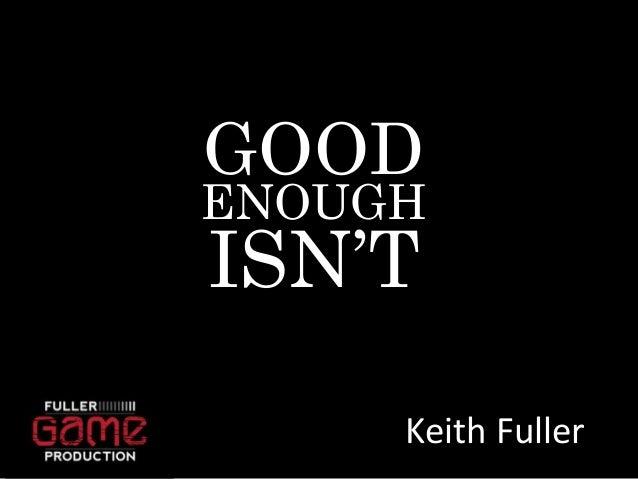GOOD  ENOUGH  ISN'T  Keith Fuller
