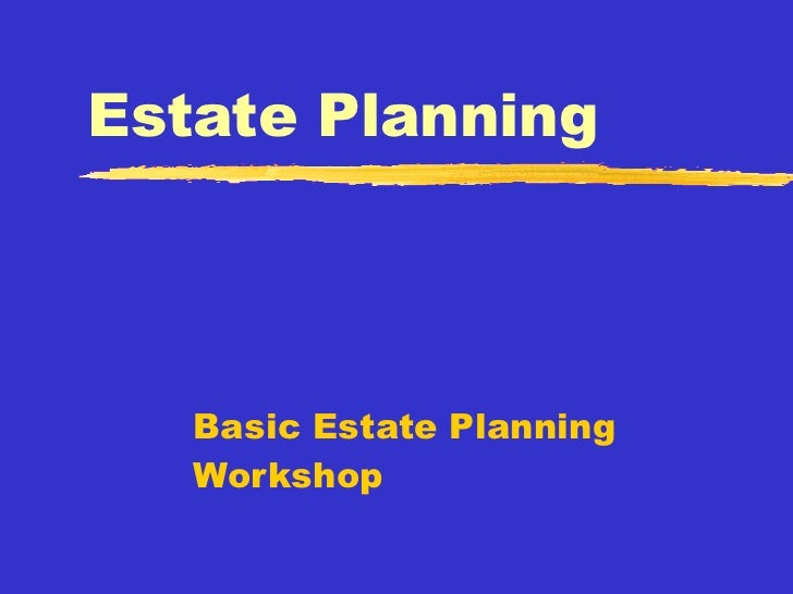 Estate Planning Basic Estate Planning Workshop