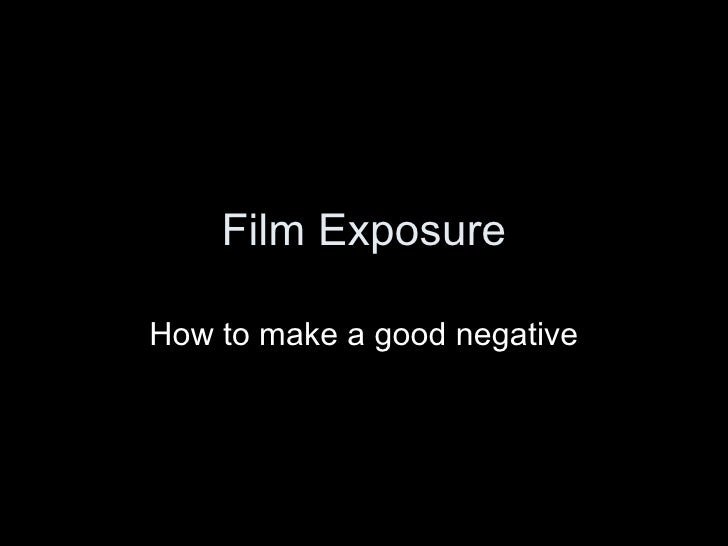 Film Exposure How to make a good negative