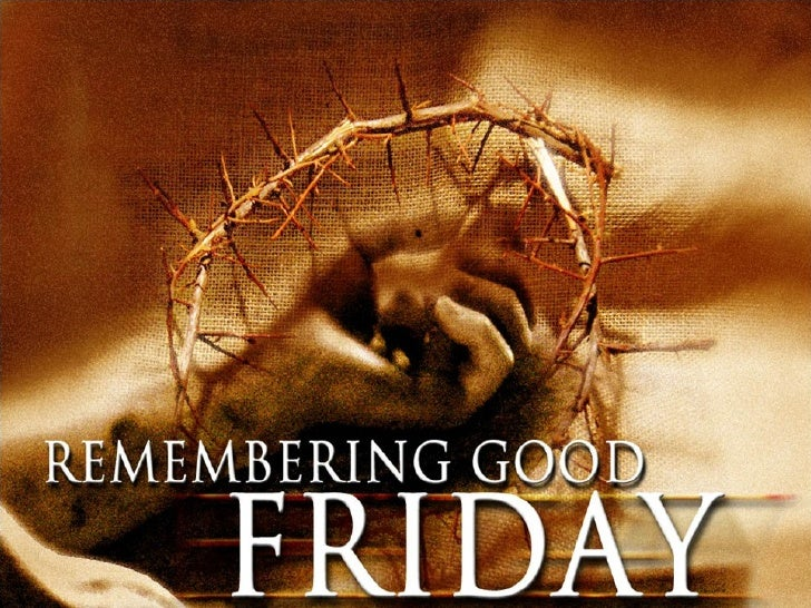 REMEMBERING CHRISTONGOOD FRIDAYGood Friday, also called Holy Friday, Great Fridayor Black Friday, is the Friday preceding ...