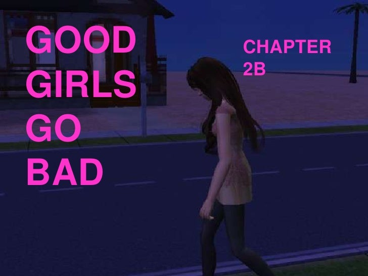 GOOD GIRLS GO BAD<br />CHAPTER 2B<br />