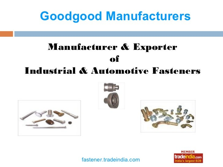 Goodgood Manufacturers    Manufacturer & Exporter                ofIndustrial & Automotive Fasteners                  roto...