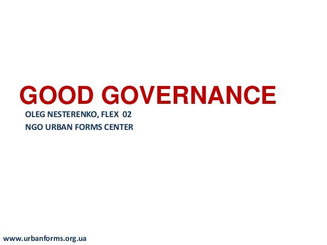 education and good governance Good governance is a term that has become a part of the vernacular of a large range of development institutions and other actors within the intenational arena.