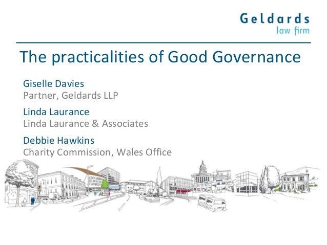 The practicalities of Good Governance Giselle Davies Partner, Geldards LLP Linda Laurance Linda Laurance & Associates Debb...