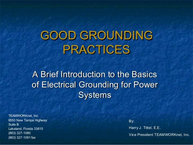 GOOD GROUNDING                    PRACTICES             A Brief Introduction to the Basics             of Electrical Groun...