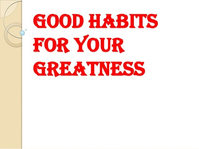 Good Habits for your Greatness