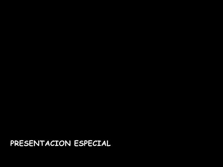PRESENTACION ESPECIAL