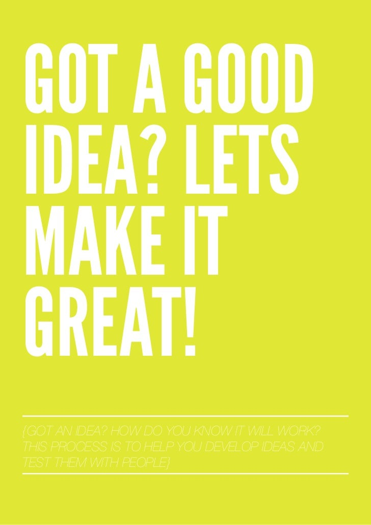 Got A Good Idea? Lets Make It Great!