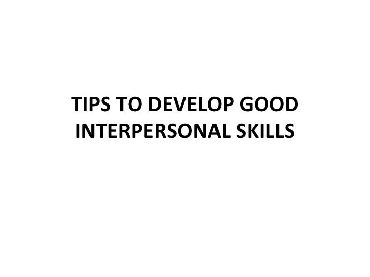 TIPS TO DEVELOP GOOD INTERPERSONAL SKILLS