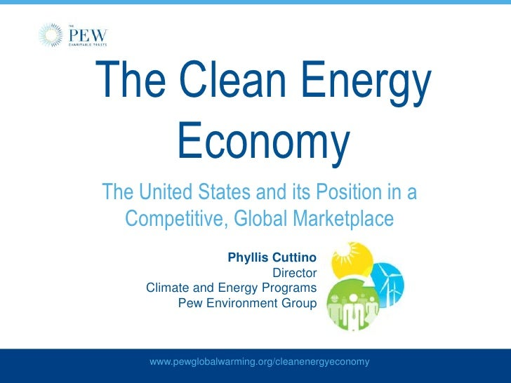 The Clean Energy Economy<br />The United States and its Position in a Competitive, Global Marketplace<br />Phyllis Cuttino...