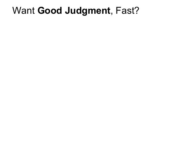 Want Good Judgment, Fast?