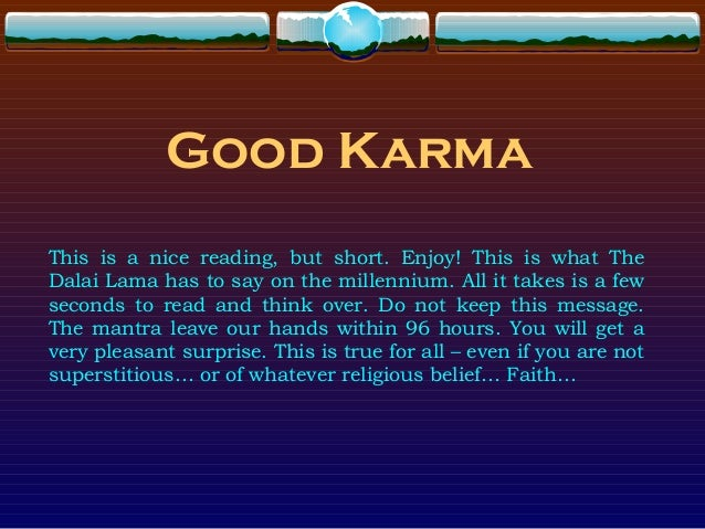 Good Karma This is a nice reading, but short. Enjoy! This is what The Dalai Lama has to say on the millennium. All it take...