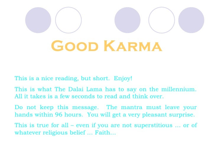 Good Karma This is a nice reading, but short.  Enjoy!  This is what The Dalai Lama has to say on the millennium. All it ta...