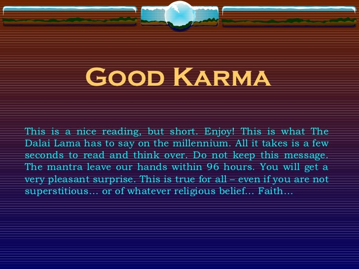 Good KarmaThis is a nice reading, but short. Enjoy! This is what TheDalai Lama has to say on the millennium. All it takes ...