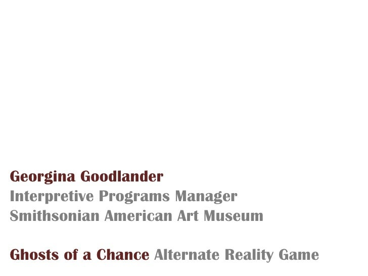 Georgina Goodlander<br />Interpretive Programs Manager<br />Smithsonian American Art Museum<br />Ghosts of a Chance Altern...