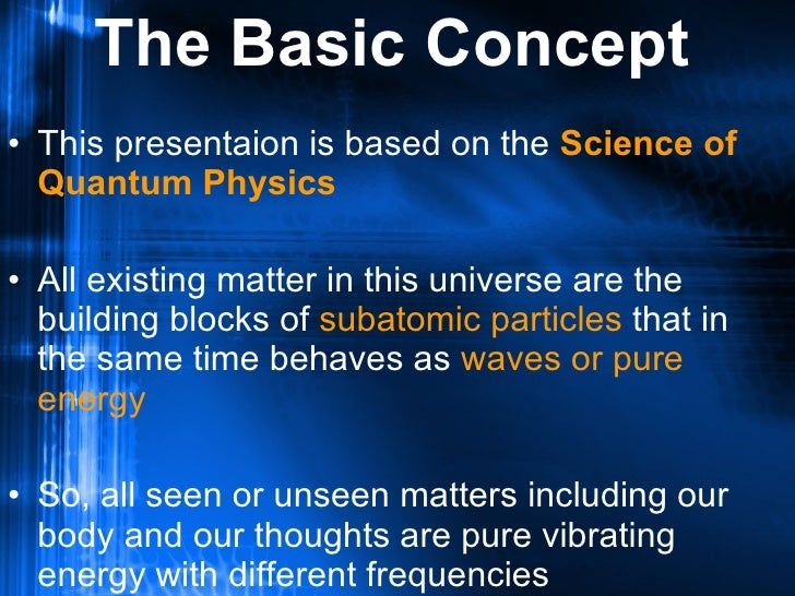 The Basic Concept <ul><li>This presentaion is based on the  Science of Quantum Physics </li></ul><ul><li>All existing matt...