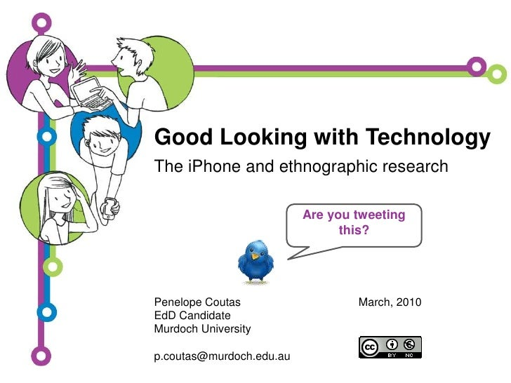 Good Looking with Technology<br />The iPhone and ethnographic research<br />Are you tweeting this?<br />Penelope Coutas<br...