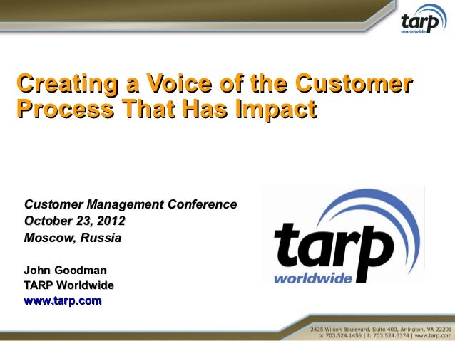 Creating a Voice of the CustomerProcess That Has ImpactCustomer Management ConferenceOctober 23, 2012Moscow, RussiaJohn Go...
