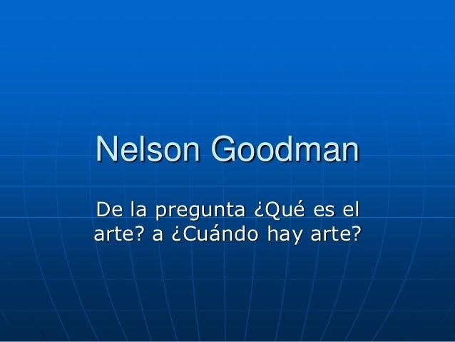 Nelson GoodmanDe la pregunta ¿Qué es elarte? a ¿Cuándo hay arte?