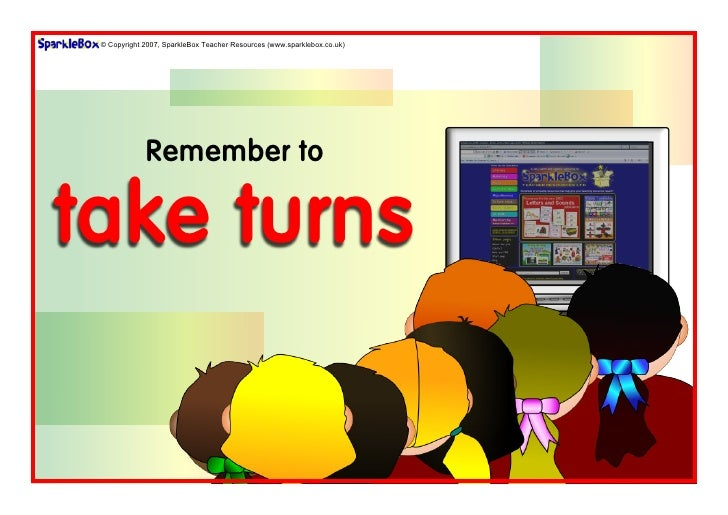 © Copyright 2007, SparkleBox Teacher Resources (www.sparklebox.co.uk)             Remember totake turns