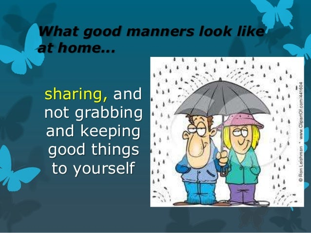 good manners important essay The subject of my presentation is having good manners is important to everyone especially in today's society it should not matter whether a person is at home, work, or just hanging out with friends manners are always important in all that a person does.