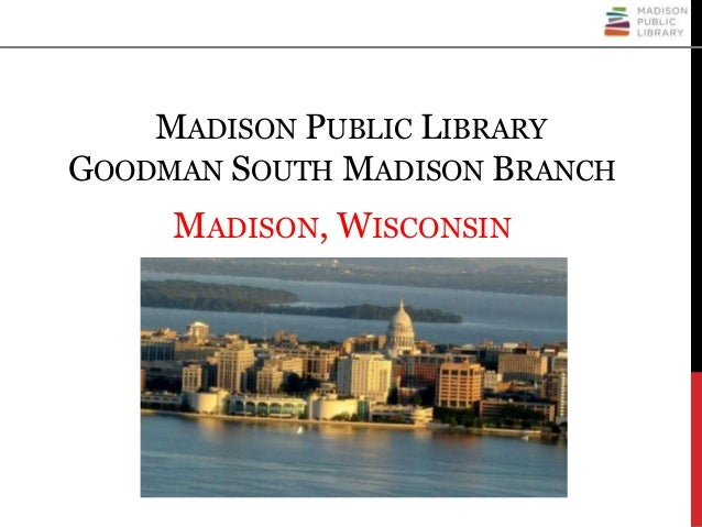 MADISON PUBLIC LIBRARY GOODMAN SOUTH MADISON BRANCH MADISON, WISCONSIN
