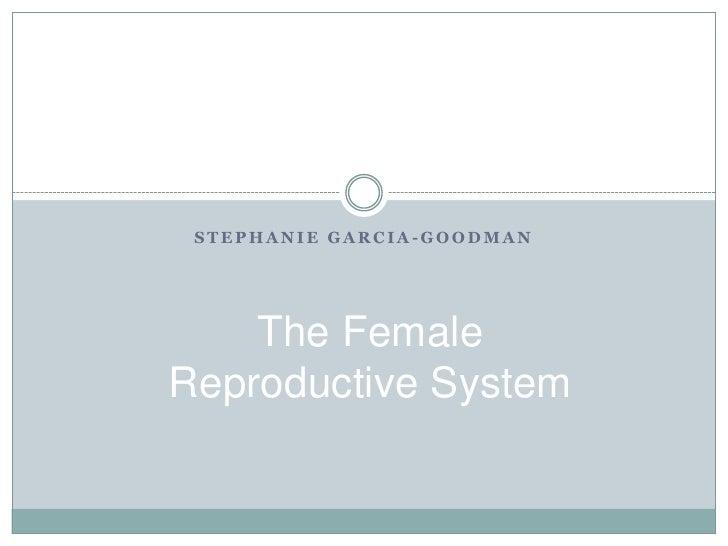STEPHANIE GARCIA-GOODMAN    The FemaleReproductive System