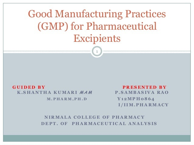 Good Manufacturing Practices (GMP) for Pharmaceutical Excipients 1  GUIDED BY K.SHANTHA KUMARI MAM M.PHARM,PH.D  PRESENTED...