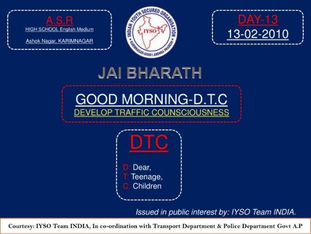 GOOD MRORNING-DTC Day-13 At  9:05 AM DATE: 13-02-2010 Venue:  A.S.R High School English Medium, Ashok Nagar  Karimnagar-A....
