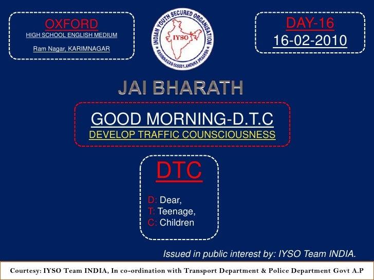 OXFORD<br />HIGH SCHOOL ENGLISH MEDIUM<br />RamNagar, KARIMNAGAR<br />DAY-16<br />16-02-2010<br />JAI BHARATH<br />GOOD MO...