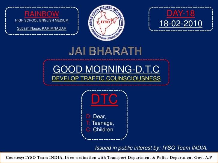 RAINBOW<br />HIGH SCHOOL ENGLISH MEDIUM<br />Subash Nagar, KARIMNAGAR<br />DAY-18<br />18-02-2010<br />JAI BHARATH<br />GO...
