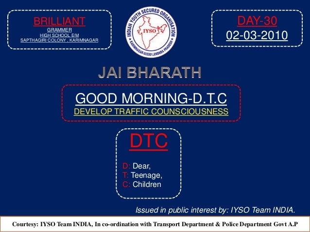 GOOD MORNING-D.T.C DEVELOP TRAFFIC COUNSCIOUSNESS Courtesy: IYSO Team INDIA, In co-ordination with Transport Department & ...