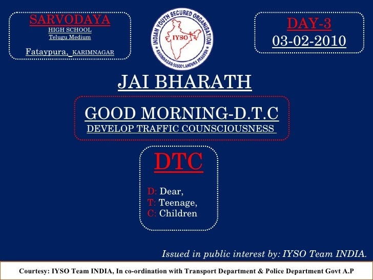 GOOD MORNING-D.T.C DEVELOP TRAFFIC COUNSCIOUSNESS  Courtesy: IYSO Team INDIA, In co-ordination with Transport Department &...