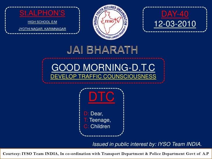 St.ALPHON'S<br />HIGH SCHOOL E/M<br />JYOTHI NAGAR, KARIMNAGAR<br />DAY-40<br />12-03-2010<br />JAI BHARATH<br />GOOD MORN...