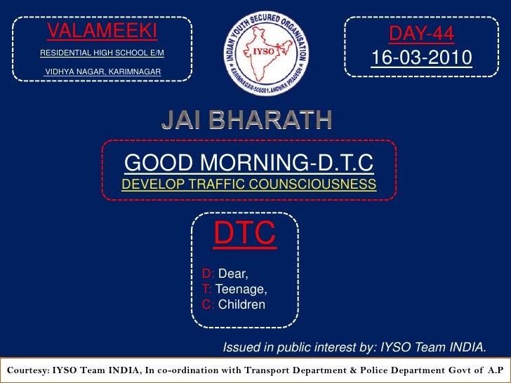GOOD MORNING-DTC DAY-44 At- 8:45 AM- 16-03-2010 Venue: Valmeeki Residential High School E/M, Vidhya Nagar, Karimnagar-A.P 2010