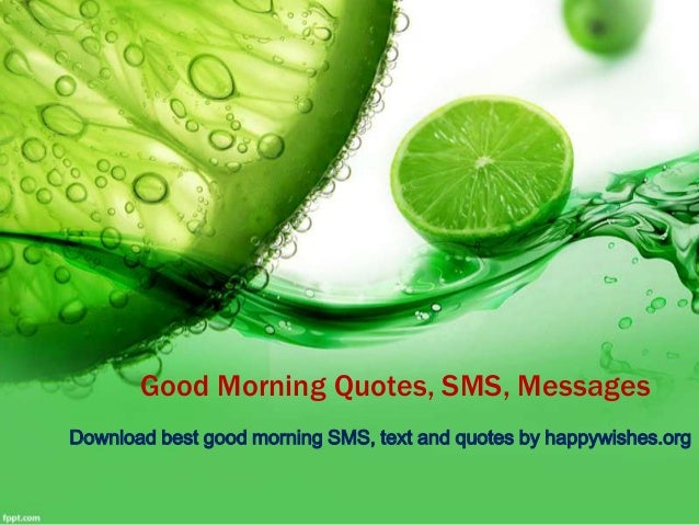 Good Morning Quotes, SMS, Messages Download best good morning SMS, text and quotes by happywishes.org